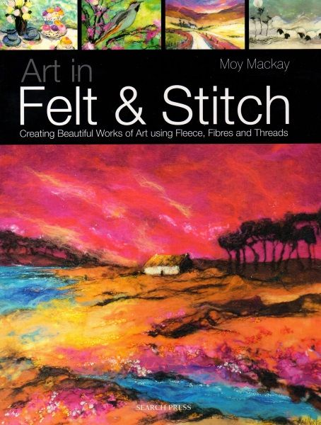Art in Felt and Stitch - Moy Mackay